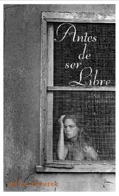 Antes De Ser Libres By Alvarez, De Julia/ Alvarez, Julia/ Valenzuela, Liliana
